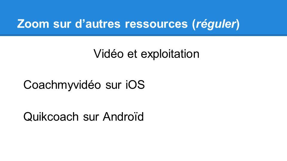 Zoom sur dautres ressources (réguler) Vidéo et exploitation Coachmyvidéo sur iOS Quikcoach sur Androïd