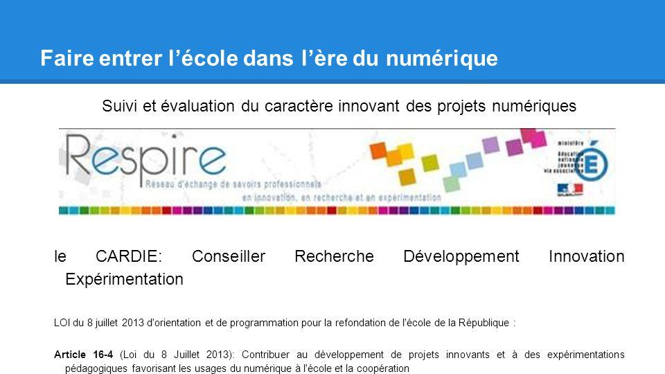 Faire entrer lécole dans lère du numérique Suivi et évaluation du caractère innovant des projets numériques le CARDIE: Conseiller Recherche Développem