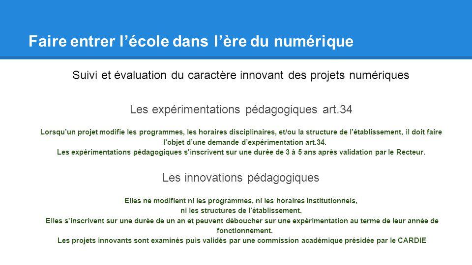 Faire entrer lécole dans lère du numérique Suivi et évaluation du caractère innovant des projets numériques Les expérimentations pédagogiques art.34 L
