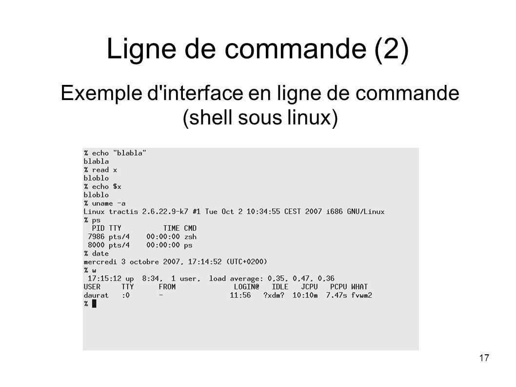 17 Ligne de commande (2) Exemple d interface en ligne de commande (shell sous linux)