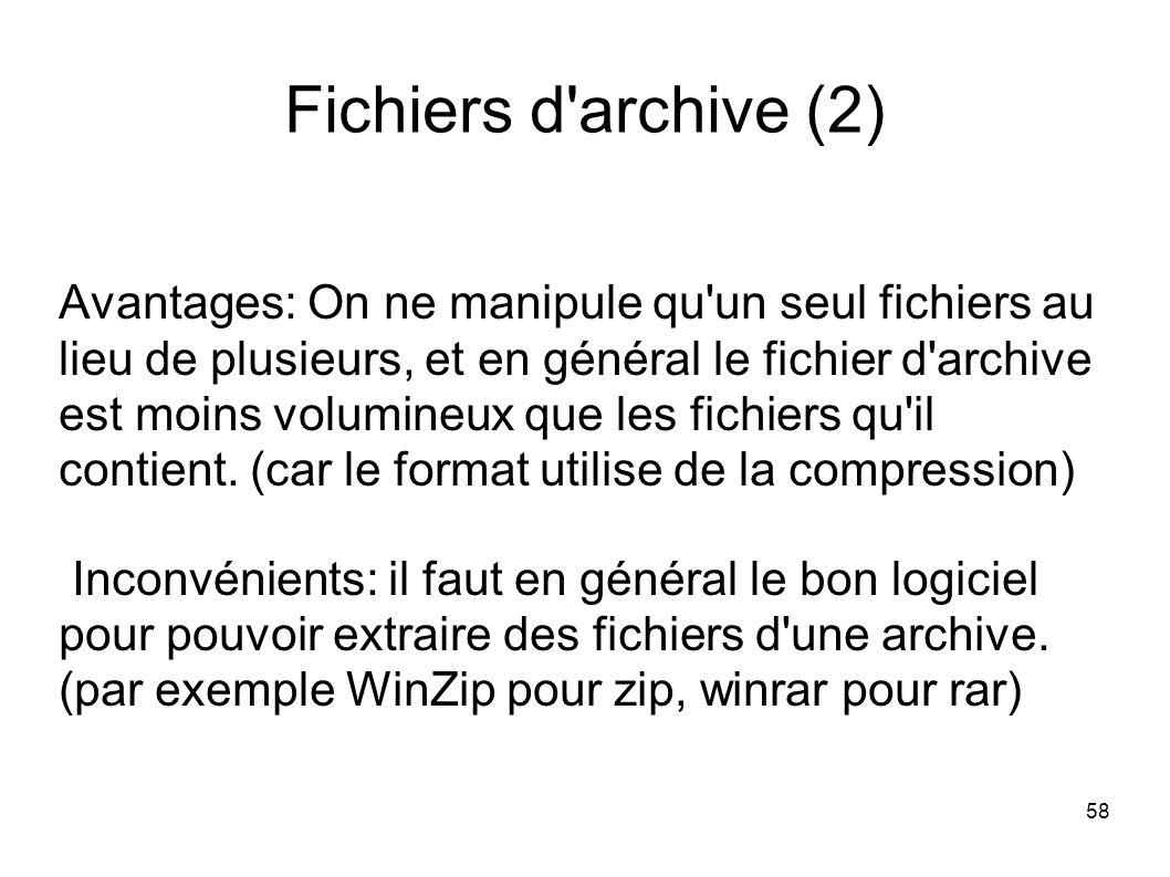 58 Fichiers d archive (2) Avantages: On ne manipule qu un seul fichiers au lieu de plusieurs, et en général le fichier d archive est moins volumineux que les fichiers qu il contient.