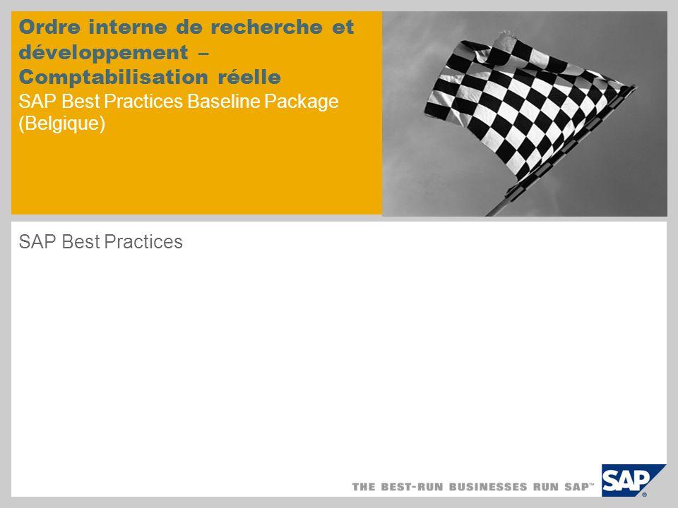 Ordre interne de recherche et développement – Comptabilisation réelle SAP Best Practices Baseline Package (Belgique) SAP Best Practices
