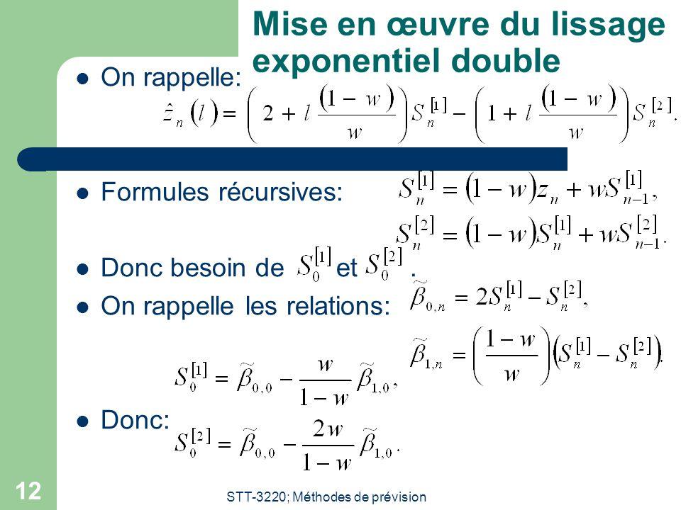 STT-3220; Méthodes de prévision 12 Mise en œuvre du lissage exponentiel double On rappelle: Formules récursives: Donc besoin de et. On rappelle les re