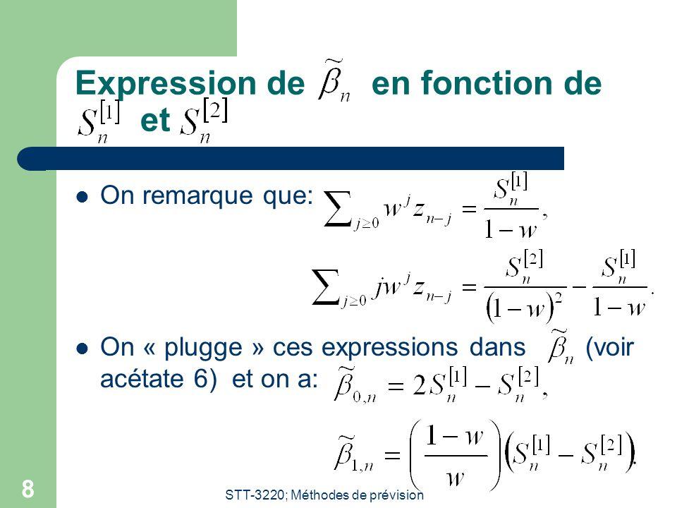 STT-3220; Méthodes de prévision 8 Expression de en fonction de et On remarque que: On « plugge » ces expressions dans (voir acétate 6) et on a: