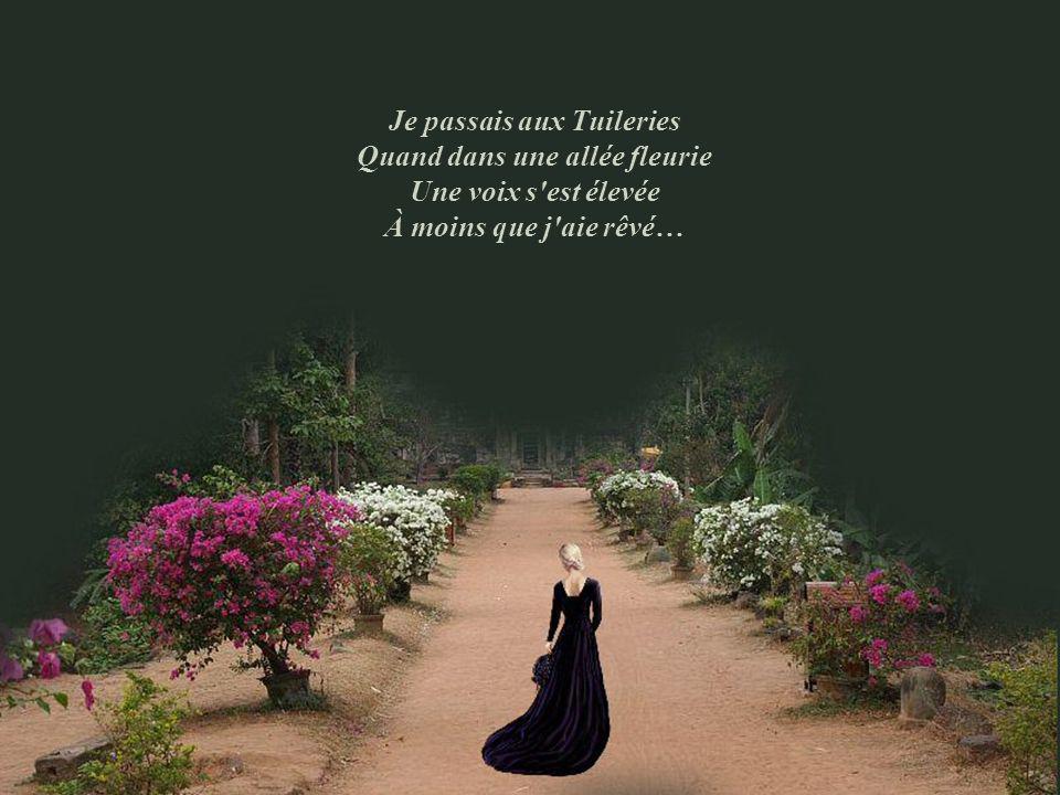 Je passais aux Tuileries Quand dans une allée fleurie Une voix s est élevée À moins que j aie rêvé…