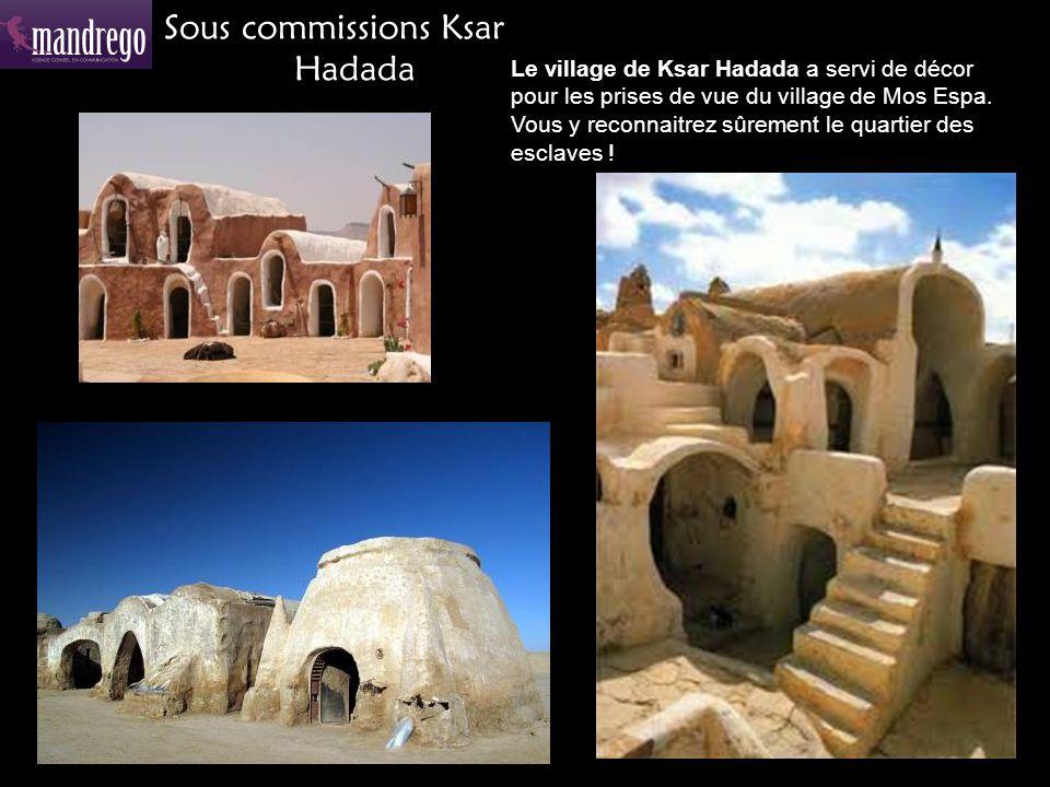 Sous commissions Ksar Hadada Le village de Ksar Hadada a servi de décor pour les prises de vue du village de Mos Espa.