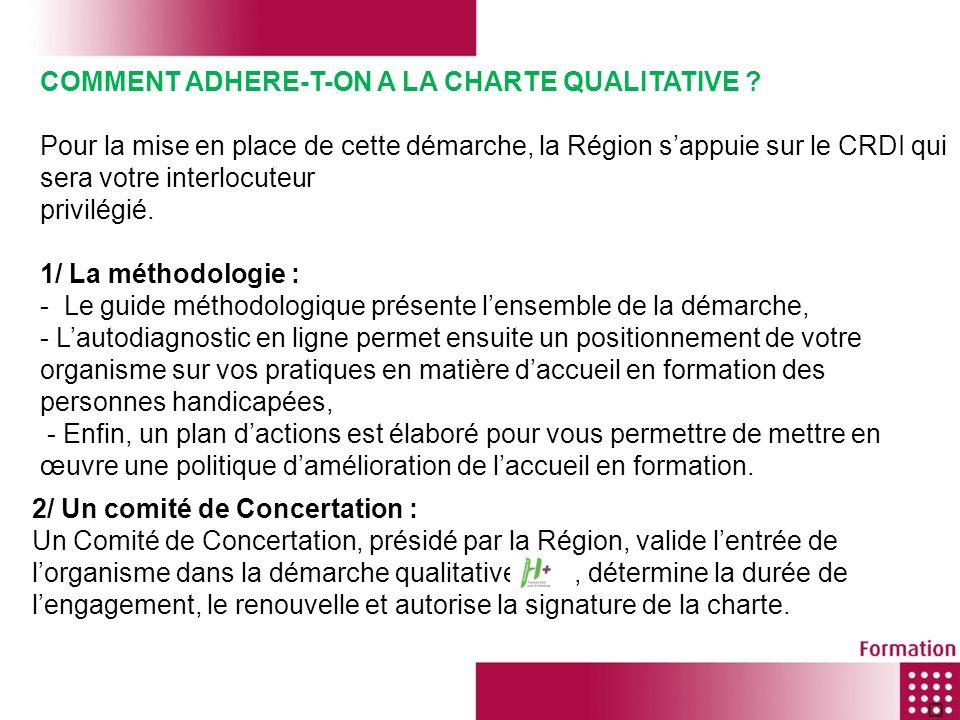 3/ La charte qualitative daccueil en formation Si votre organisme est retenu dans le cadre de la démarche, il signera alors avec la Région la charte qualitative daccueil en formation, votée par la Commission Permanente du 22 octobre 2009.