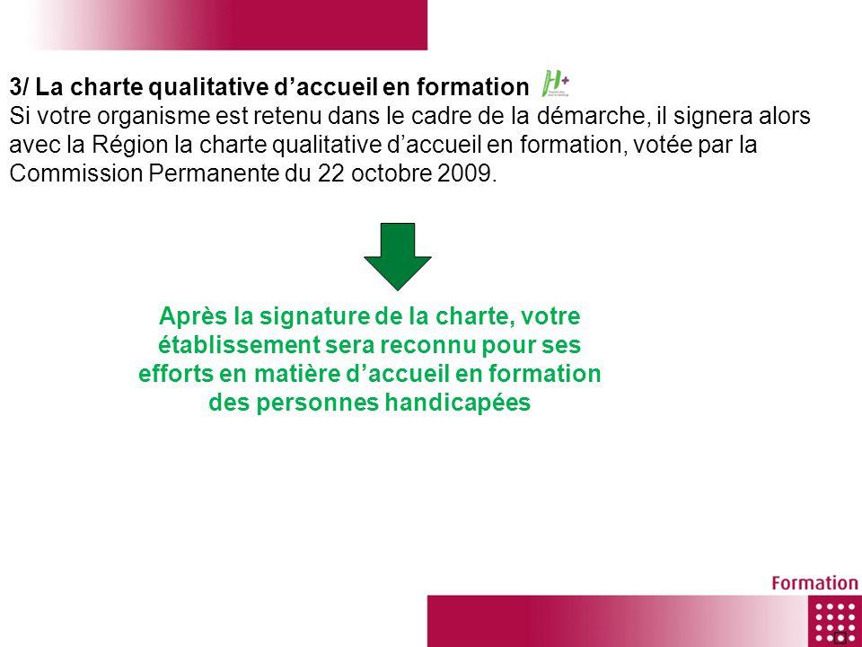 3/ La charte qualitative daccueil en formation Si votre organisme est retenu dans le cadre de la démarche, il signera alors avec la Région la charte q