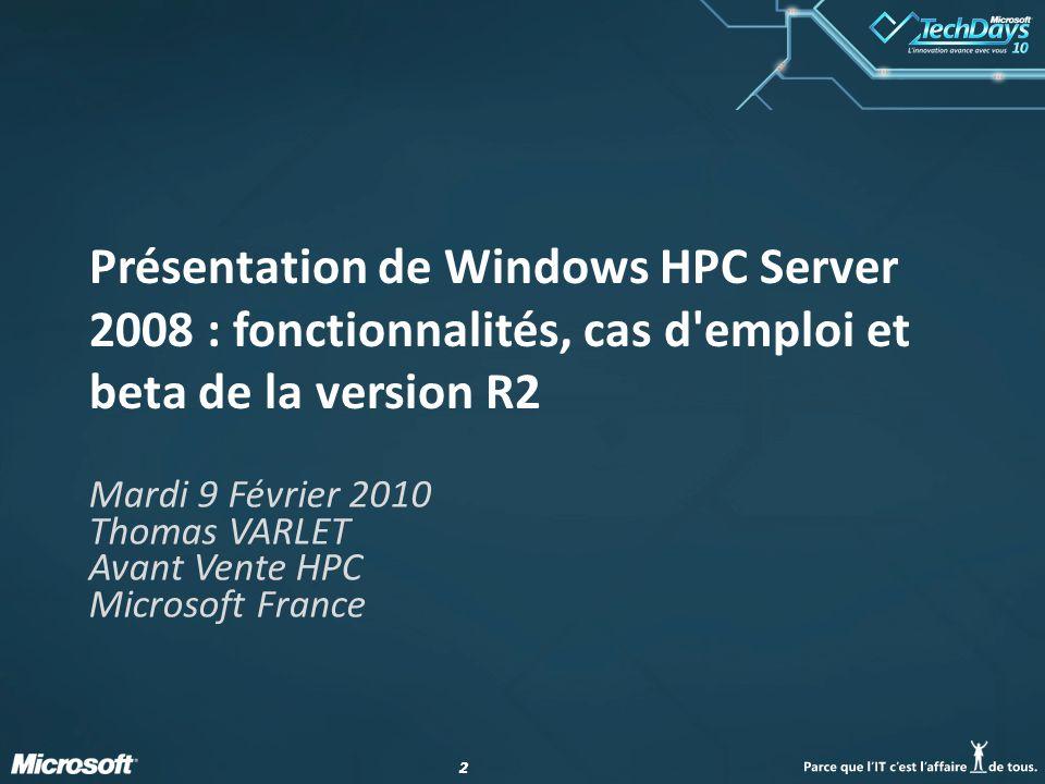 22 Présentation de Windows HPC Server 2008 : fonctionnalités, cas d'emploi et beta de la version R2 Mardi 9 Février 2010 Thomas VARLET Avant Vente HPC