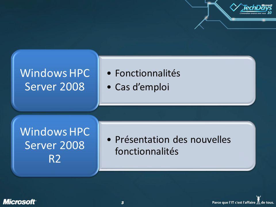 33 Fonctionnalités Cas demploi Windows HPC Server 2008 Présentation des nouvelles fonctionnalités Windows HPC Server 2008 R2