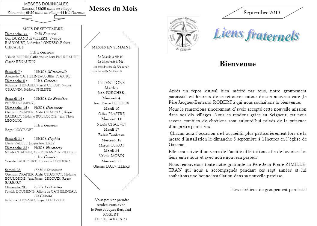 Vous pouvez prendre rendez-vous avec le Père Jacques Bertrand ROBERT Tél : 01.34.83.19.23 MESSES EN SEMAINE Le Mardi à 9h30 Le Mercredi à 9h au presby