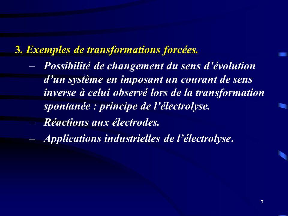 7 3. Exemples de transformations forcées. –Possibilité de changement du sens dévolution dun système en imposant un courant de sens inverse à celui obs