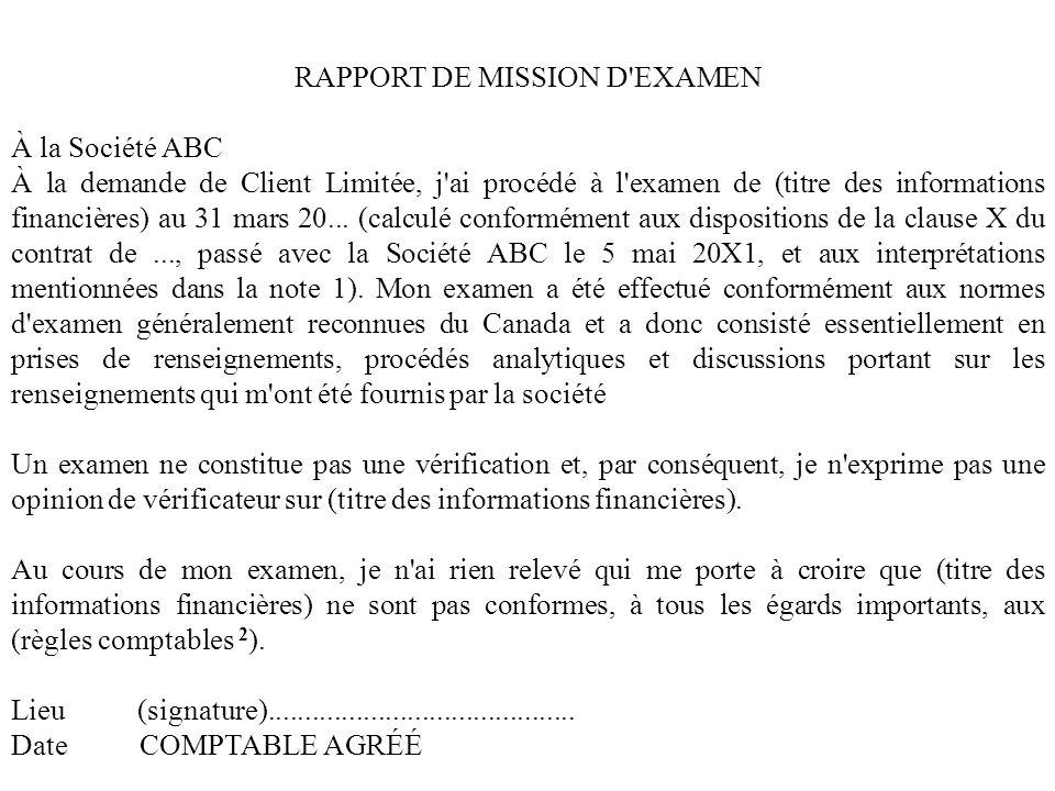 RAPPORT DE MISSION D'EXAMEN À la Société ABC À la demande de Client Limitée, j'ai procédé à l'examen de (titre des informations financières) au 31 mar