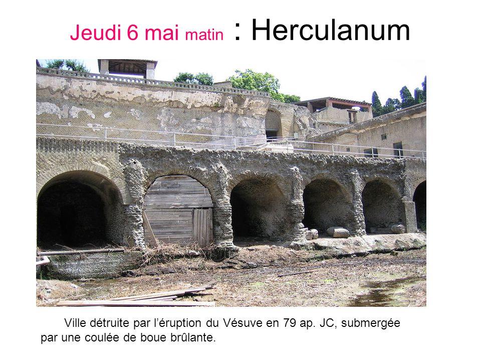 Jeudi 6 mai matin : Herculanum Ville détruite par léruption du Vésuve en 79 ap.