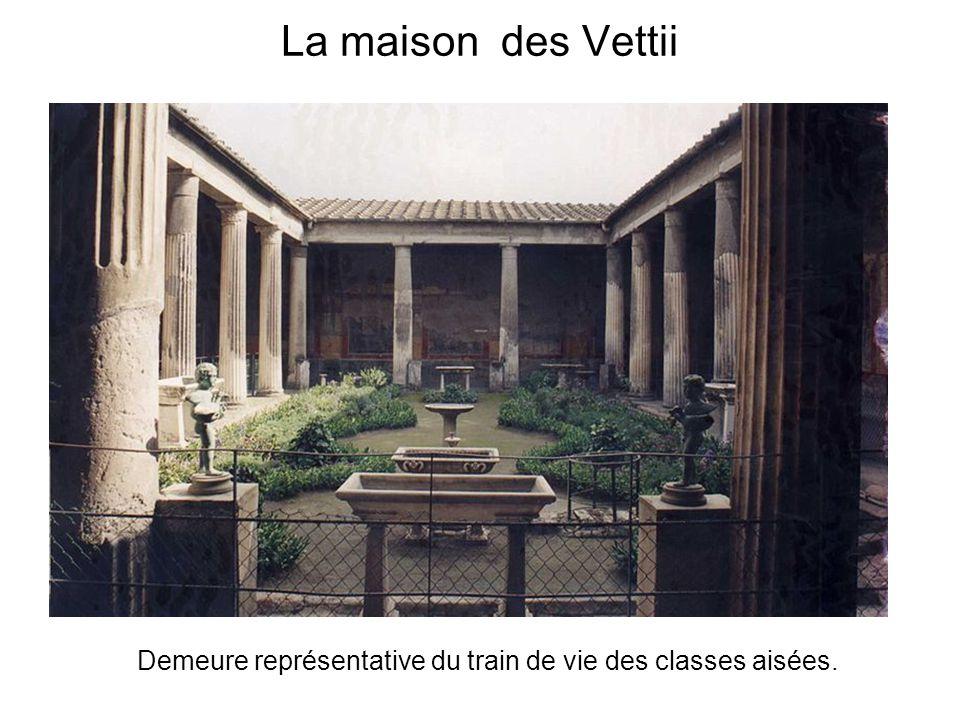 La maison des Vettii Demeure représentative du train de vie des classes aisées.