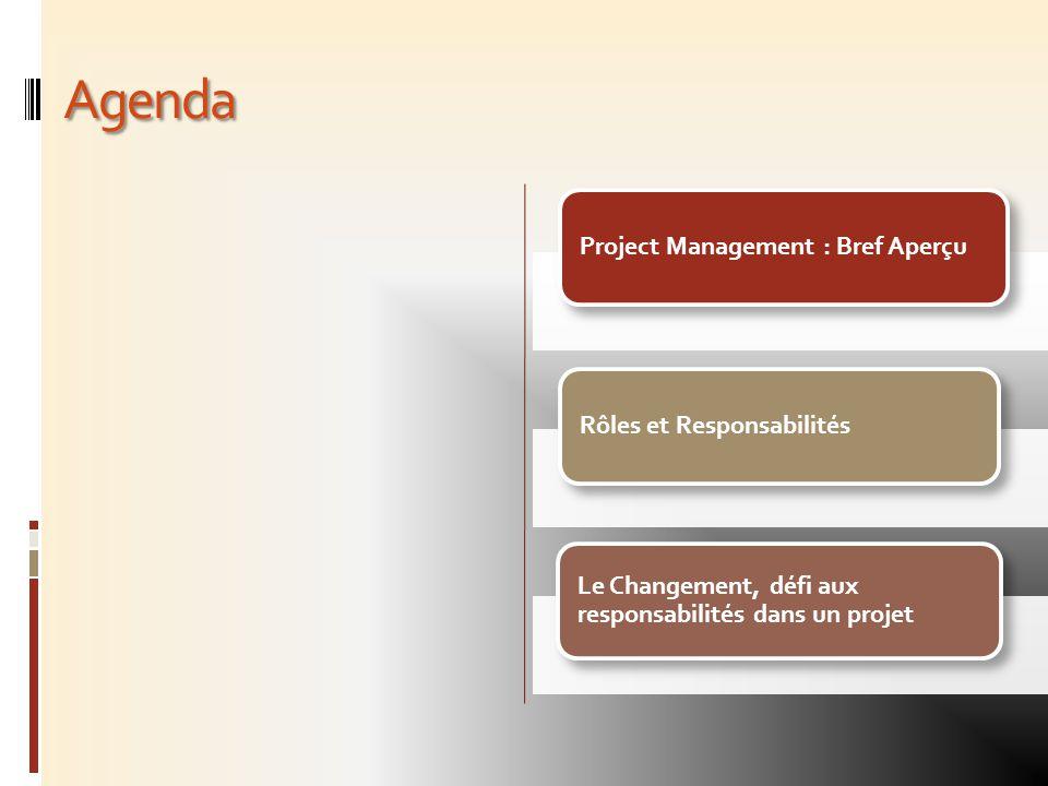 Agenda Project Management : Bref AperçuRôles et Responsabilités Le Changement, défi aux responsabilités dans un projet