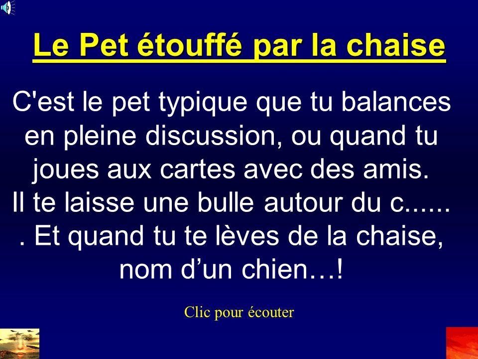 Le Pet étouffé par la chaise C est le pet typique que tu balances en pleine discussion, ou quand tu joues aux cartes avec des amis.