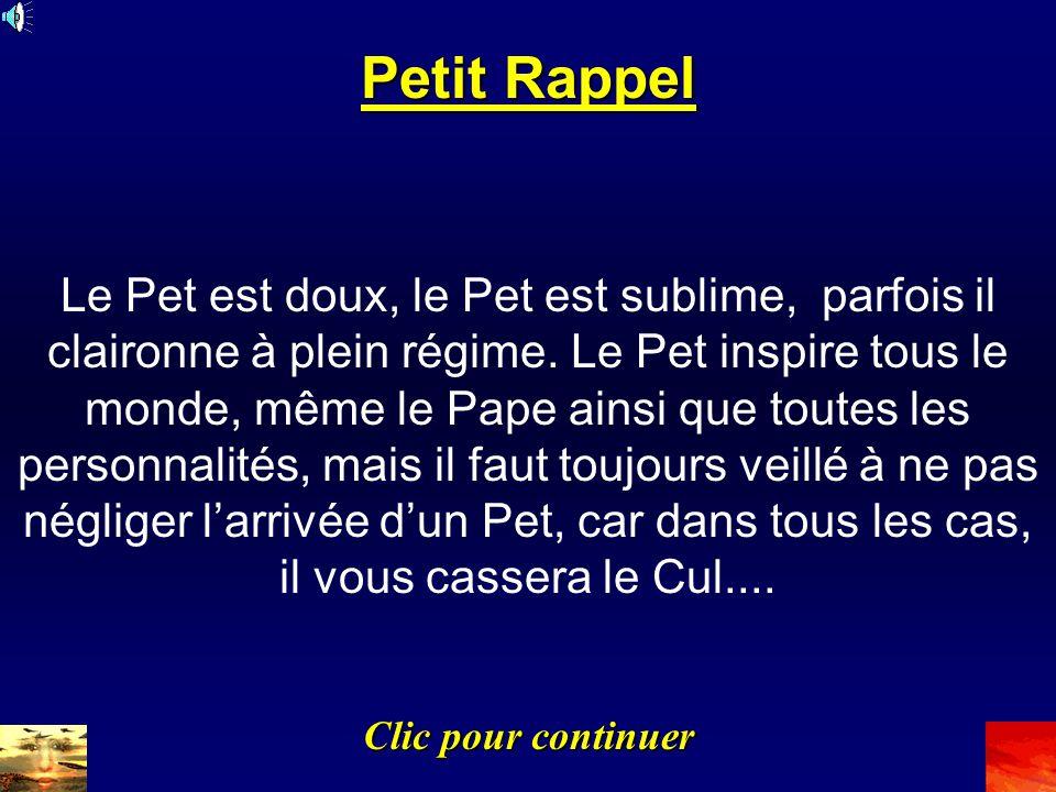 Petit Rappel Le Pet est doux, le Pet est sublime, parfois il claironne à plein régime.