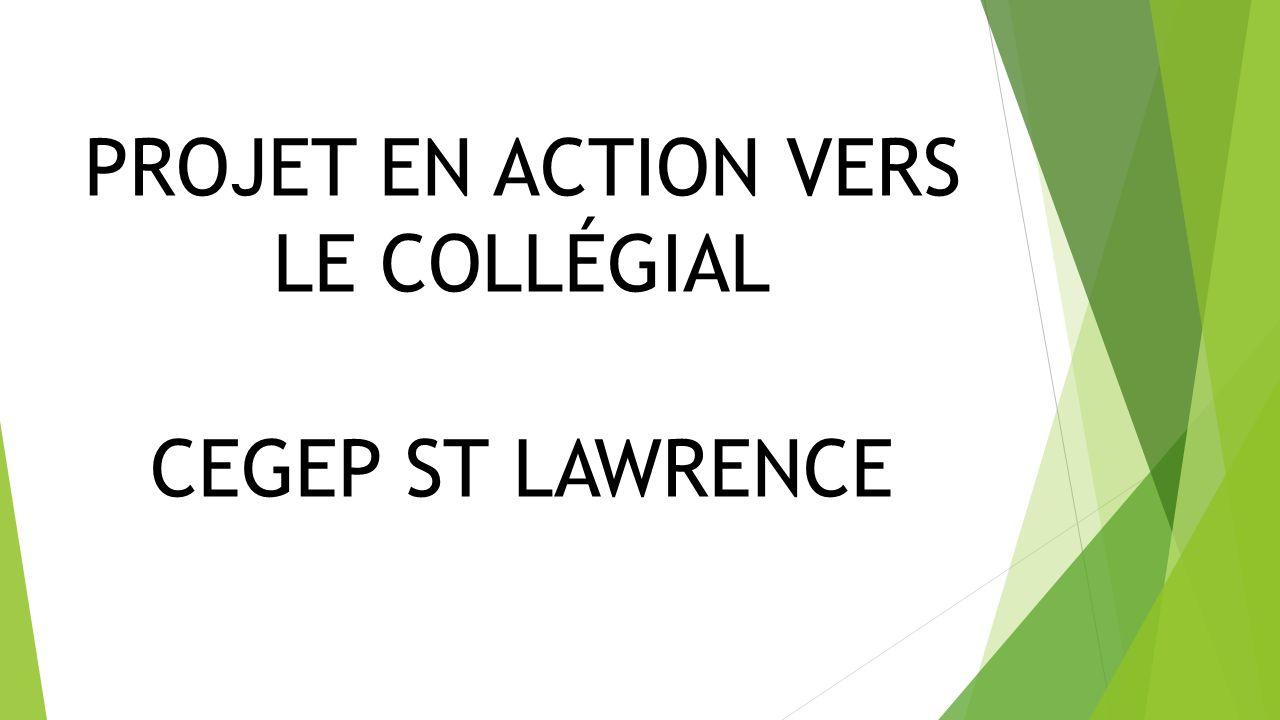 PROJET EN ACTION VERS LE COLLÉGIAL CEGEP ST LAWRENCE