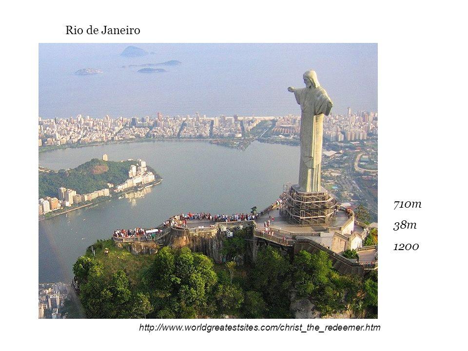 http://www.worldgreatestsites.com/christ_the_redeemer.htm Rio de Janeiro 710m 38m 1200