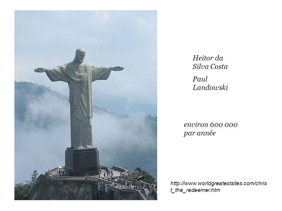 http://www.worldgreatestsites.com/chris t_the_redeemer.htm Heitor da Silva Costa Paul Landowski environ 600 000 par année
