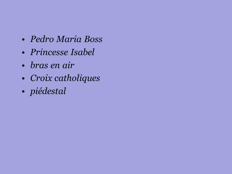 Pedro Maria Boss Princesse Isabel bras en air Croix catholiques piédestal
