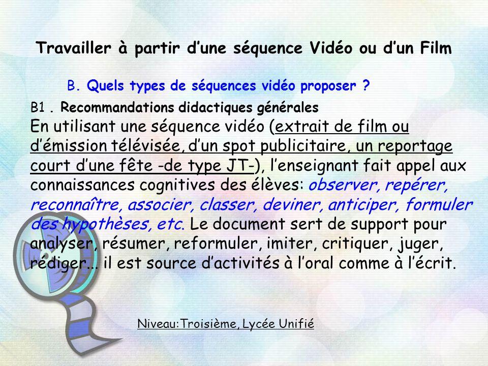 Travailler à partir dune séquence Vidéo ou dun Film B. Quels types de séquences vidéo proposer ? B1. Recommandations didactiques générales En utilisan