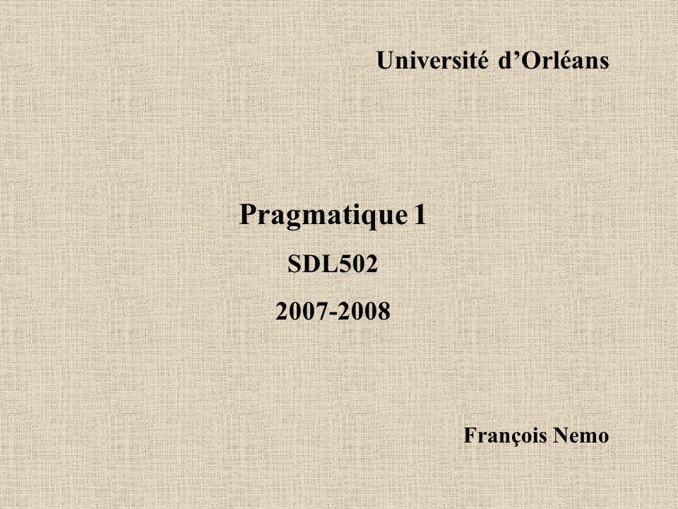 Université dOrléans Pragmatique 1 SDL502 2007-2008 François Nemo