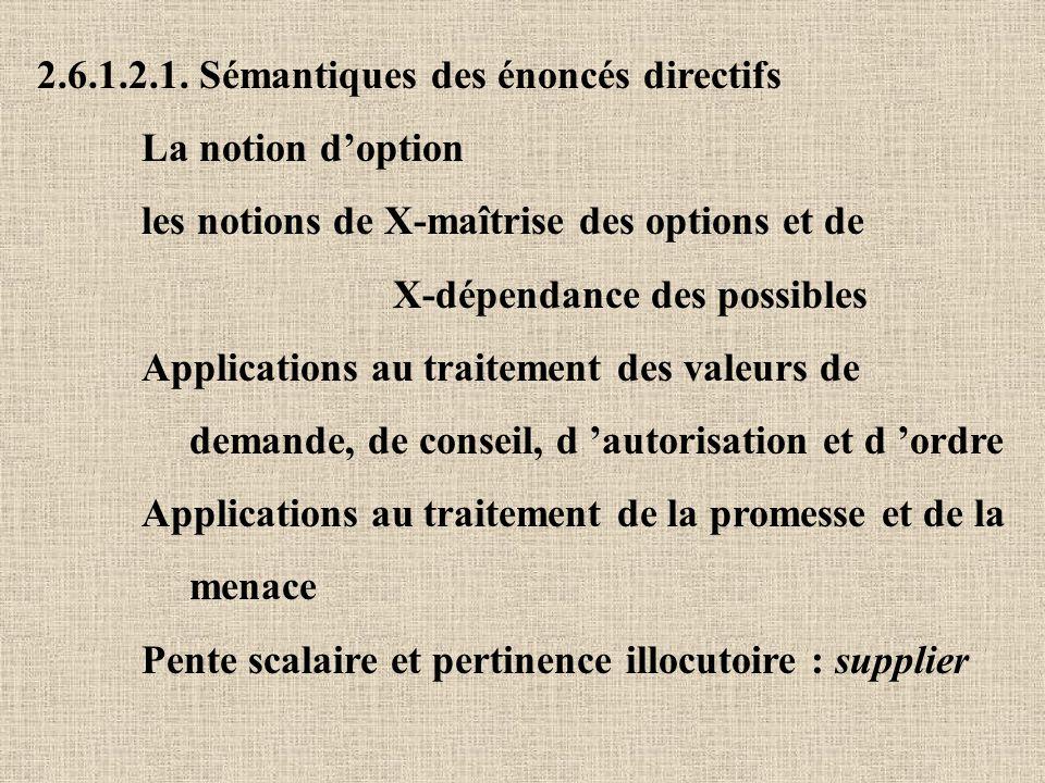 2.6.1.2.1. Sémantiques des énoncés directifs La notion doption les notions de X-maîtrise des options et de X-dépendance des possibles Applications au
