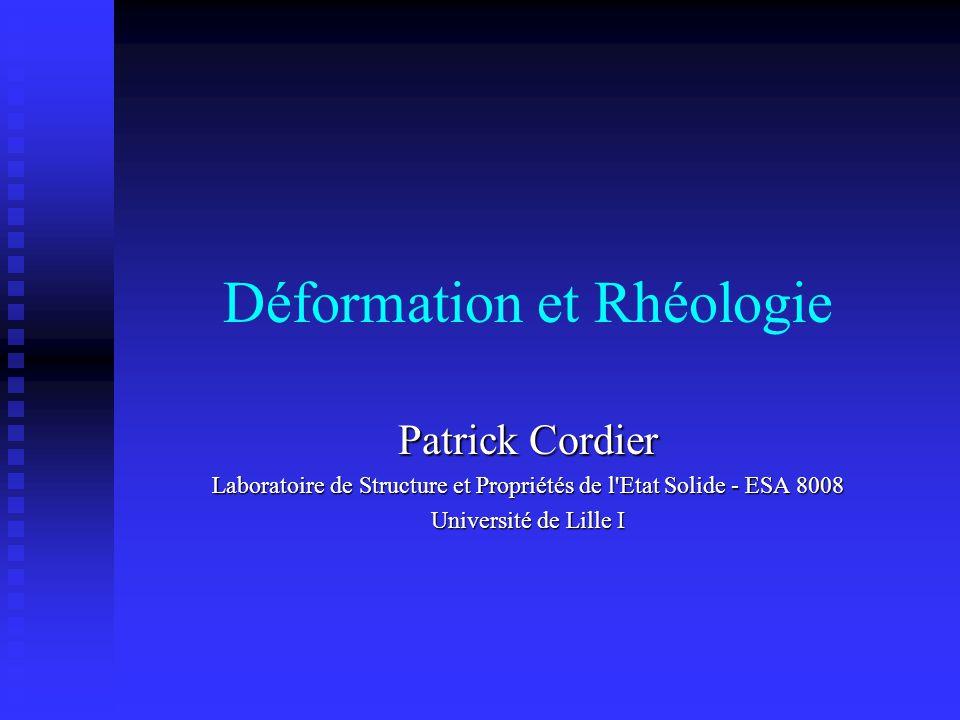 Déformation et Rhéologie Patrick Cordier Laboratoire de Structure et Propriétés de l'Etat Solide - ESA 8008 Université de Lille I