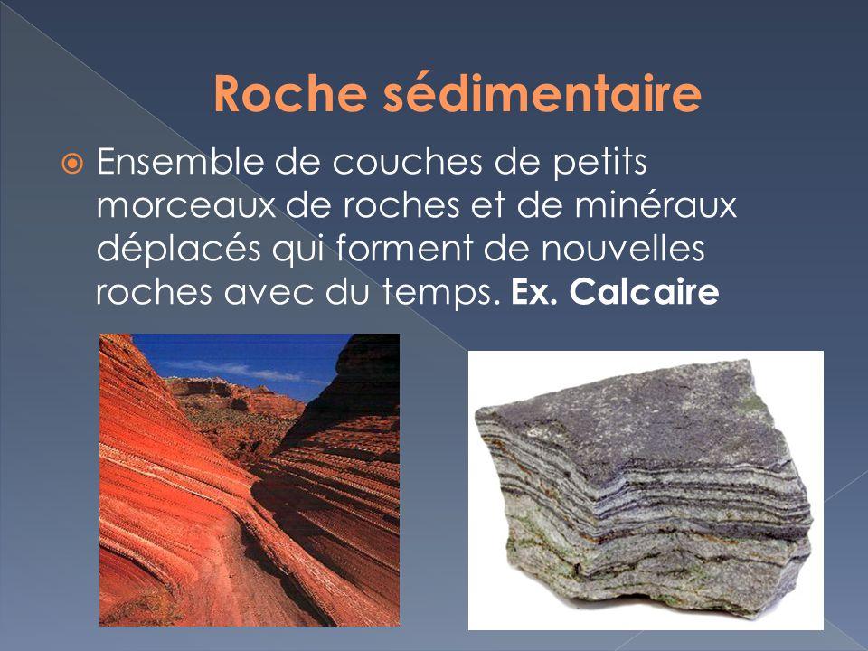 Ensemble de couches de petits morceaux de roches et de minéraux déplacés qui forment de nouvelles roches avec du temps. Ex. Calcaire