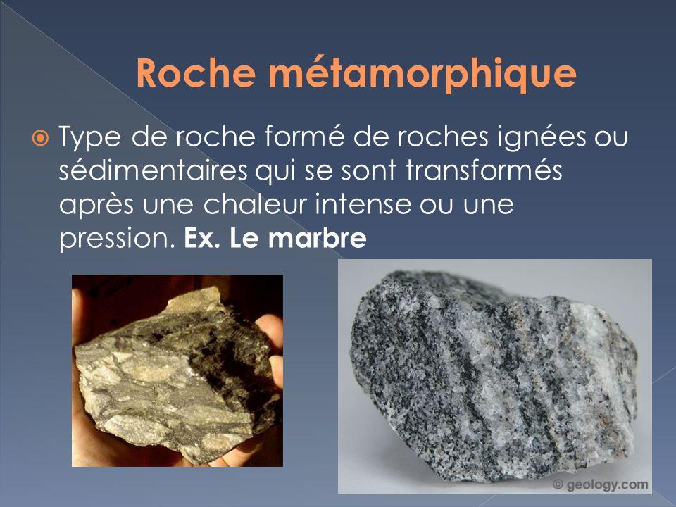 Type de roche formé de roches ignées ou sédimentaires qui se sont transformés après une chaleur intense ou une pression. Ex. Le marbre