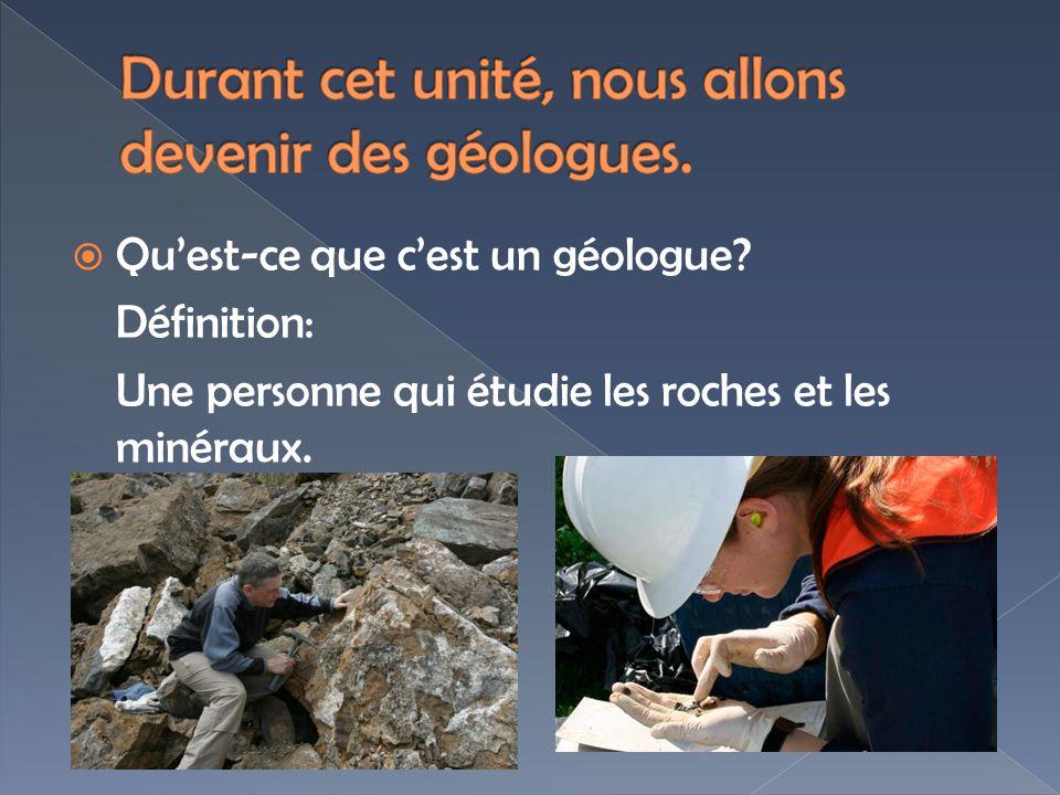 Quest-ce que cest un géologue? Définition: Une personne qui étudie les roches et les minéraux.