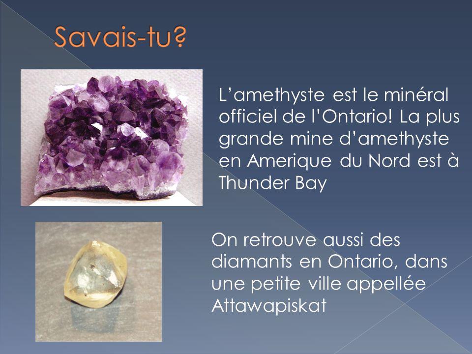 Lamethyste est le minéral officiel de lOntario! La plus grande mine damethyste en Amerique du Nord est à Thunder Bay On retrouve aussi des diamants en
