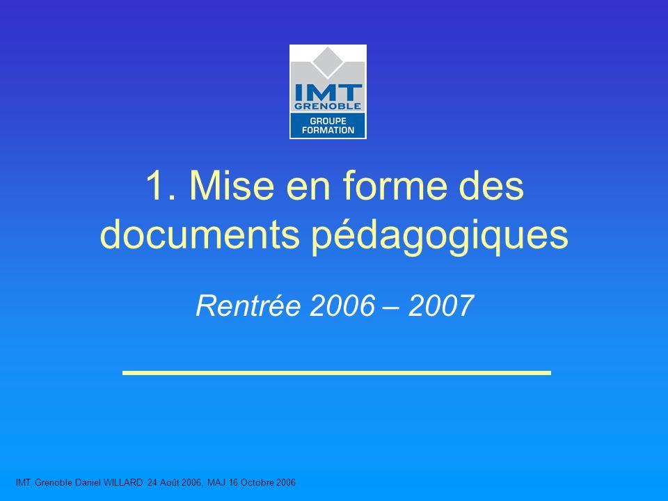 IMT Grenoble Daniel WILLARD 24 Août 2006, MAJ 16 Octobre 2006 1.