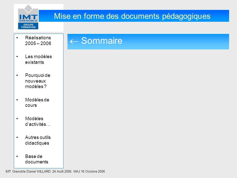 IMT Grenoble Daniel WILLARD 24 Août 2006, MAJ 16 Octobre 2006 Mise en forme des documents pédagogiques Réalisations 2005 – 2006 Les modèles existants Pourquoi de nouveaux modèles .