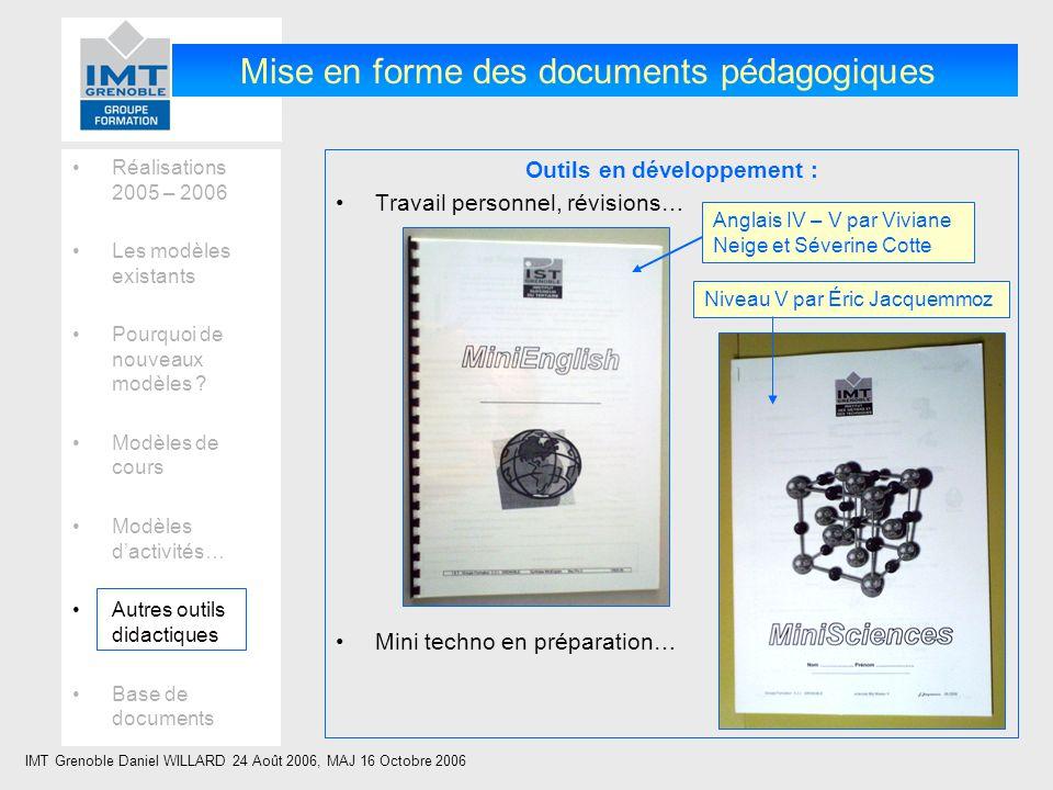 IMT Grenoble Daniel WILLARD 24 Août 2006, MAJ 16 Octobre 2006 Réalisations 2005 – 2006 Les modèles existants Pourquoi de nouveaux modèles .