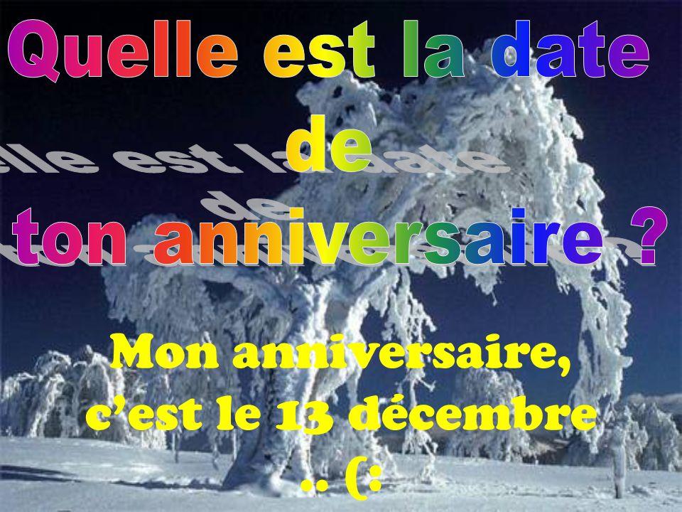 Mon anniversaire, cest le 13 décembre.. (: