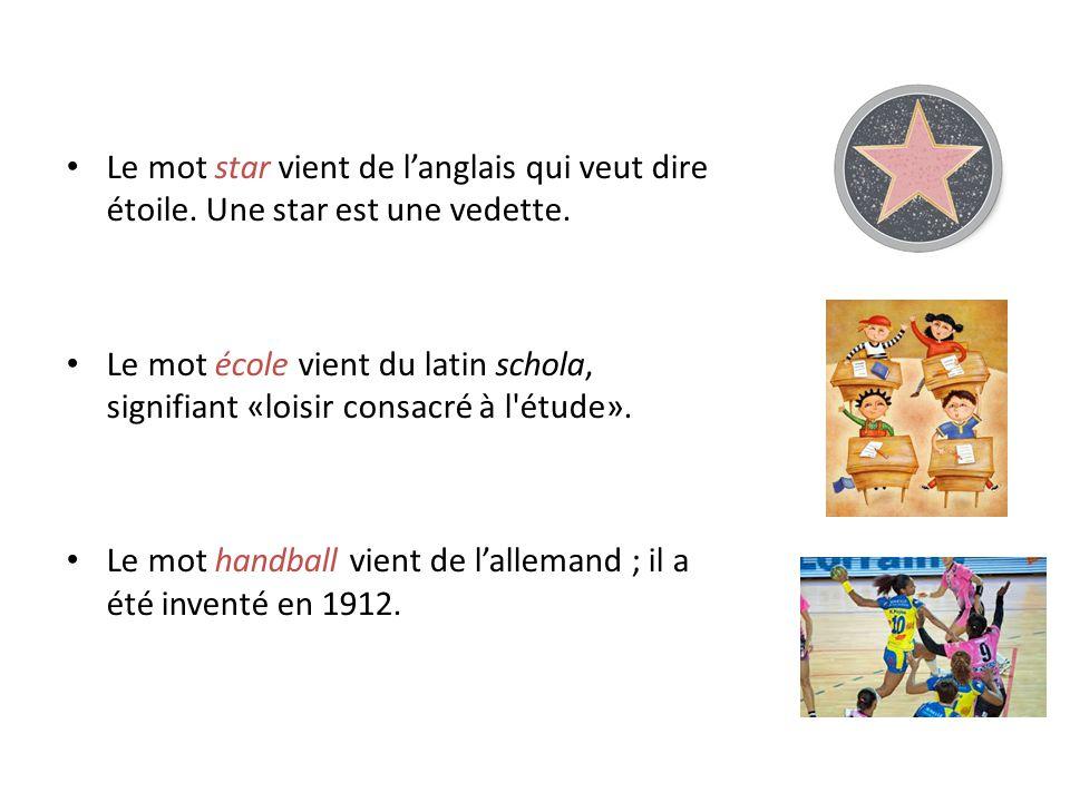 Le mot star vient de langlais qui veut dire étoile. Une star est une vedette. Le mot école vient du latin schola, signifiant «loisir consacré à l'étud