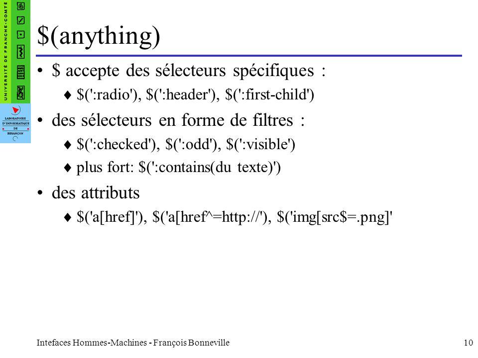 Intefaces Hommes-Machines - François Bonneville10 $(anything) $ accepte des sélecteurs spécifiques : $(':radio'), $(':header'), $(':first-child') des