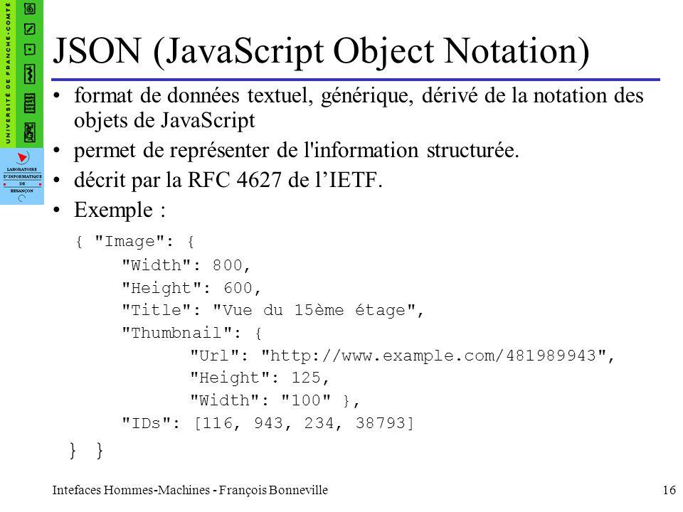 Intefaces Hommes-Machines - François Bonneville16 JSON (JavaScript Object Notation) format de données textuel, générique, dérivé de la notation des ob
