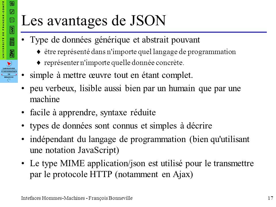 Intefaces Hommes-Machines - François Bonneville17 Les avantages de JSON Type de données générique et abstrait pouvant être représenté dans n'importe q