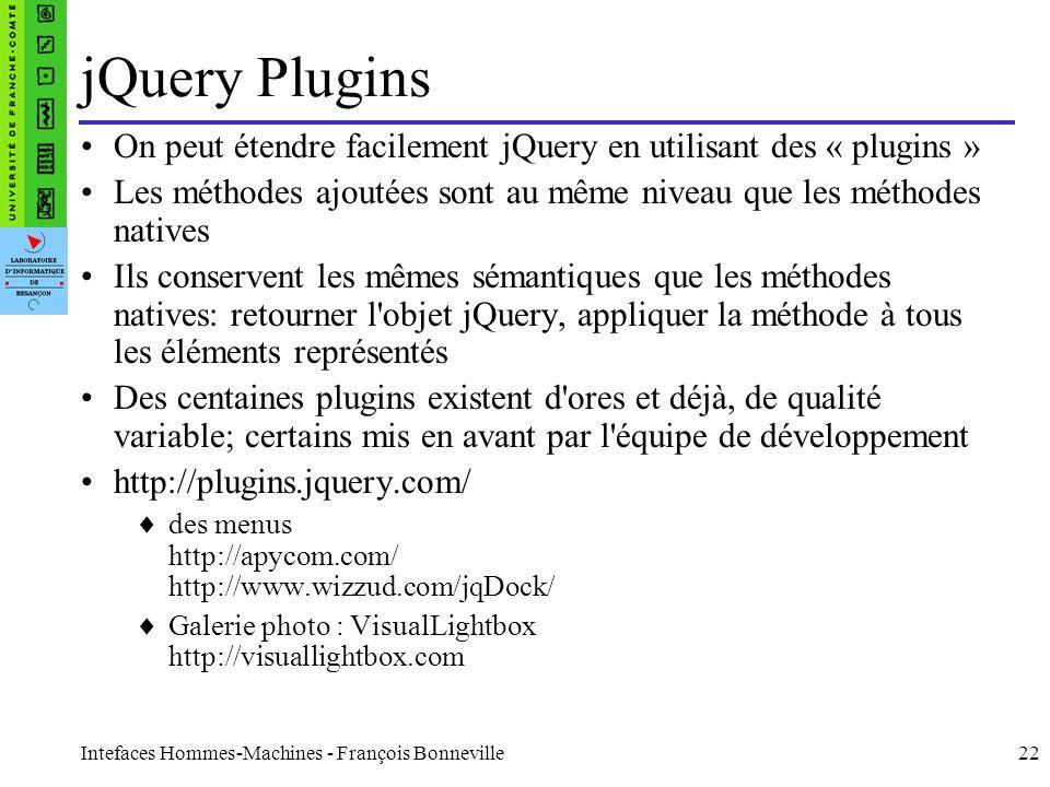 Intefaces Hommes-Machines - François Bonneville22 jQuery Plugins On peut étendre facilement jQuery en utilisant des « plugins » Les méthodes ajoutées