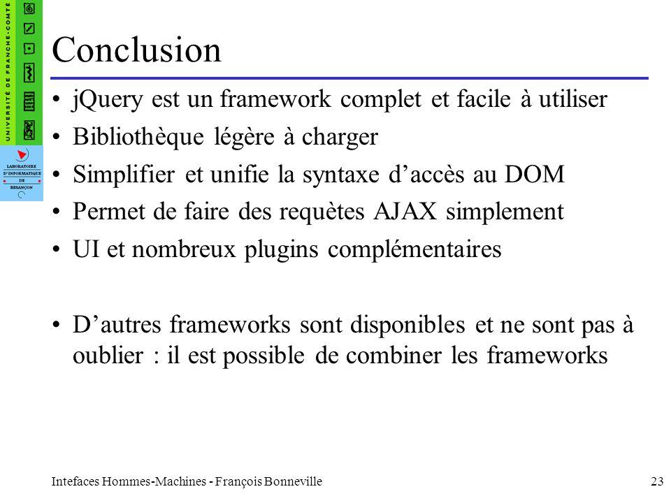 Intefaces Hommes-Machines - François Bonneville23 Conclusion jQuery est un framework complet et facile à utiliser Bibliothèque légère à charger Simpli