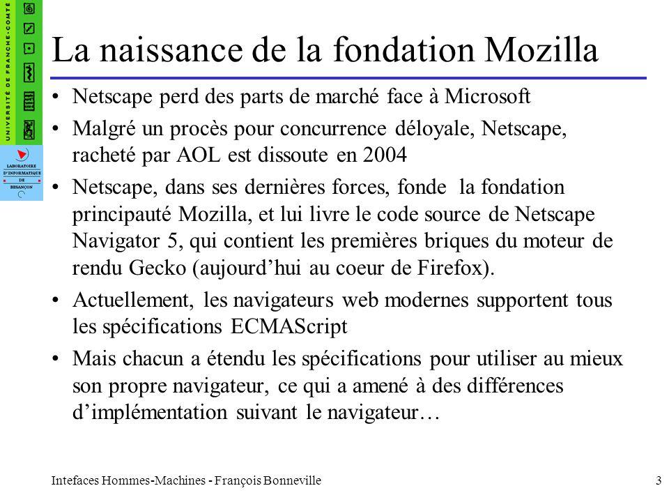 Intefaces Hommes-Machines - François Bonneville14 Inconvénients dAJAX / XML XML est délicat à parser en Javascript/jQuery $.ajax({ type: GET , url: courses.xml , dataType: xml , complete : function(data, status) { var products = data.responseXML; var html = ; $(products).find( product ).each(function(){ var id = $(this).attr( id ); var name = $(this).find( name ).text(); var price =$(this).find( price ).text(); html += # +id + - +name+ : +price+ ; }); $( #cousesList ).html(html); }});