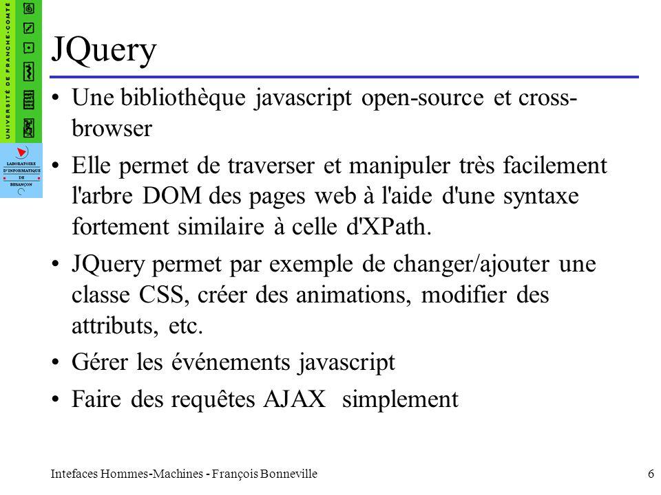 Intefaces Hommes-Machines - François Bonneville6 JQuery Une bibliothèque javascript open-source et cross- browser Elle permet de traverser et manipule