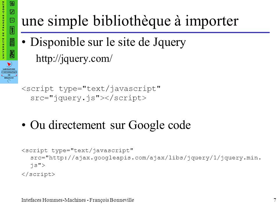 Intefaces Hommes-Machines - François Bonneville7 une simple bibliothèque à importer Disponible sur le site de Jquery http://jquery.com/ Ou directement