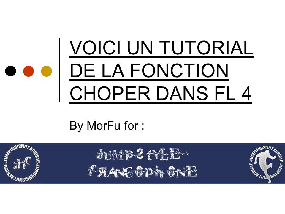 VOICI UN TUTORIAL DE LA FONCTION CHOPER DANS FL 4 By MorFu for :