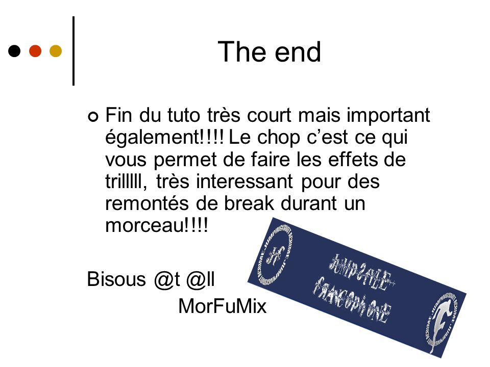 The end Fin du tuto très court mais important également!!!.