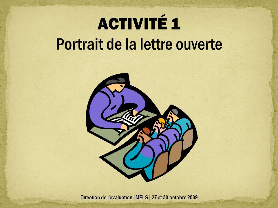 Direction de lévaluation | MELS | 27 et 30 octobre 2009 ACTIVITÉ 1 Portrait de la lettre ouverte